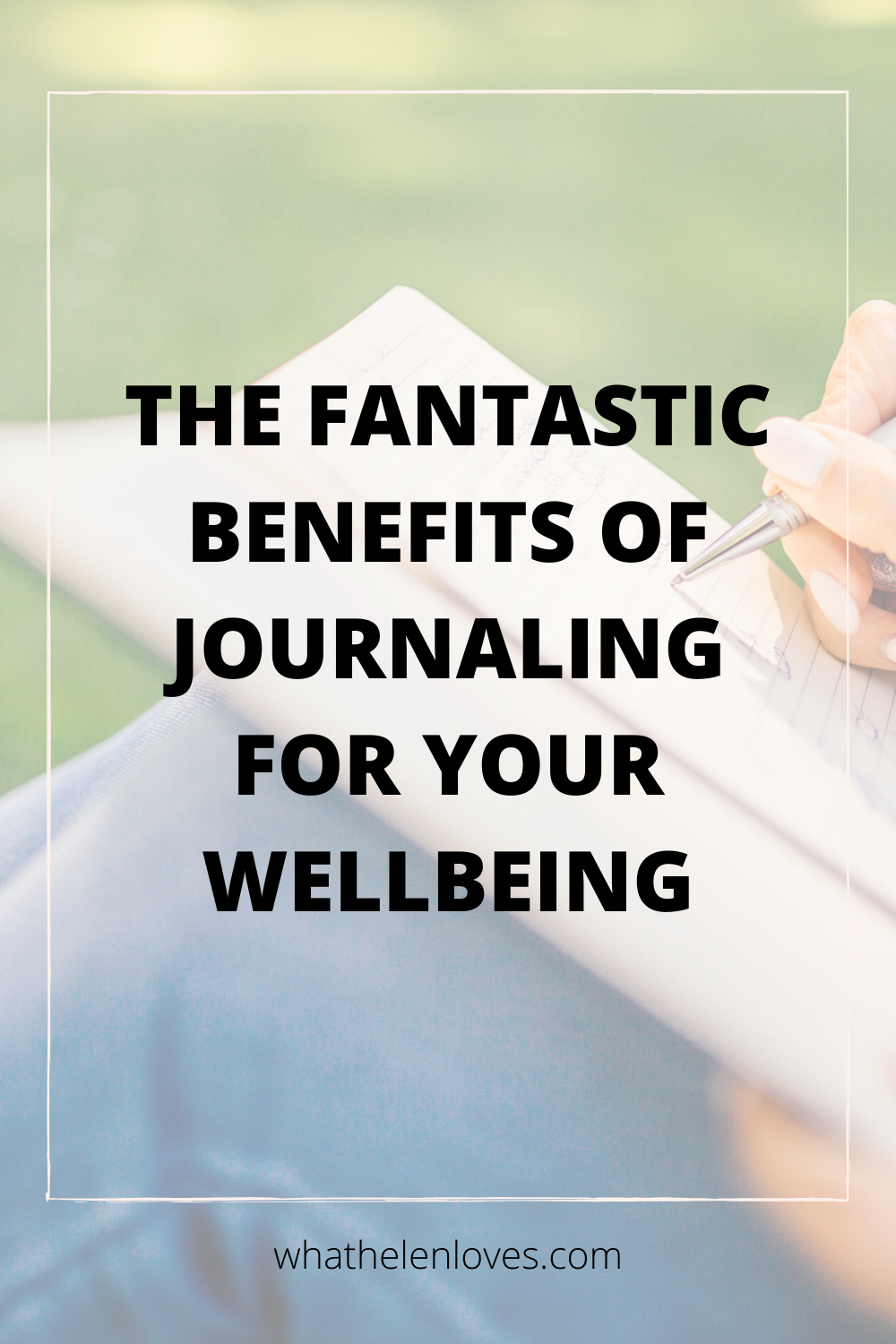 Pinterest pin for a post about the fantastic benefits of journaling for your wellbeing.