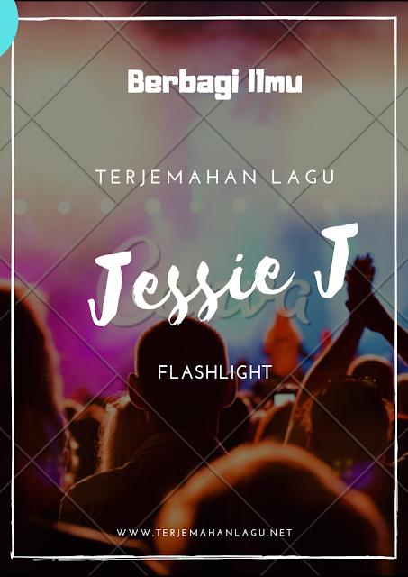 Terjemahan Lagu Jessie J - Flashlight