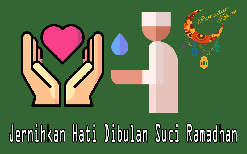 Jernihkan Hati Dibulan Suci Ramadhan