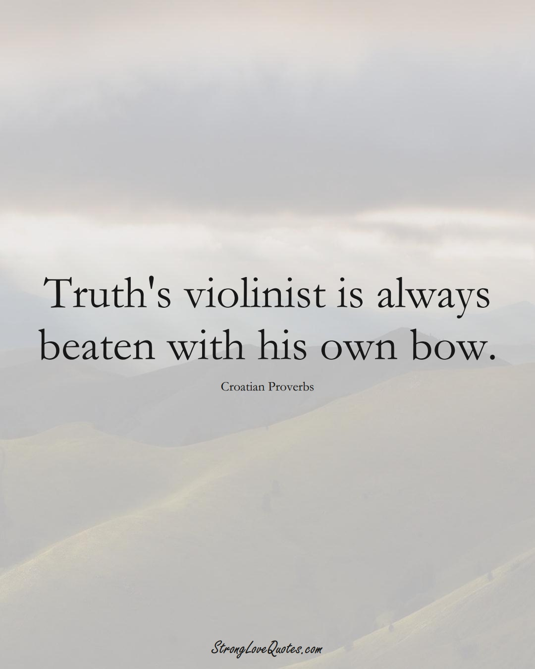 Truth's violinist is always beaten with his own bow. (Croatian Sayings);  #EuropeanSayings