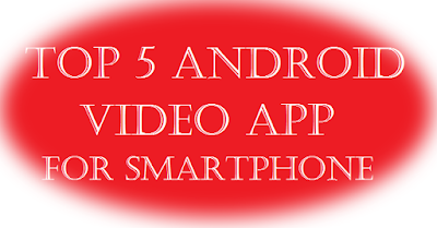 Top 5 Video Player App for Android Smartphone