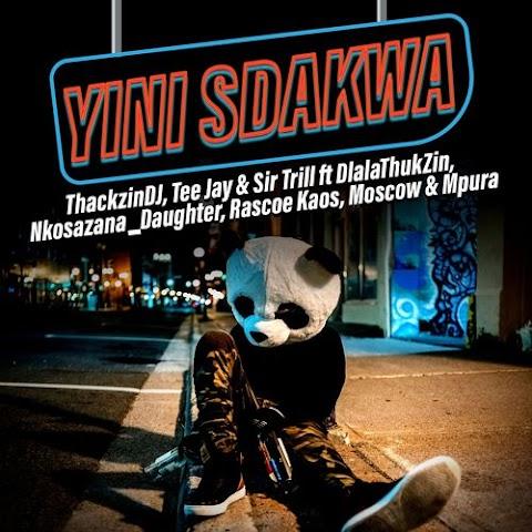 ThackzinDJ, Sir Trill & Tee Jay – Yini Sdakwa feat. Nkosazana Daughter, Dlala Thukzin, Rascoe Kaos, Mpura & Moscow