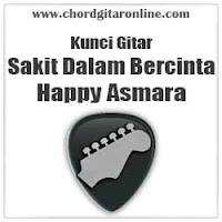 Chord Kunci Gitar Sakit Dalam Bercinta Happy Asmara