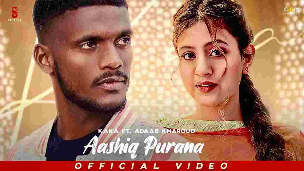 Aashiq purana lyrics Kaka x Adaab Kharoud Punjabi Song