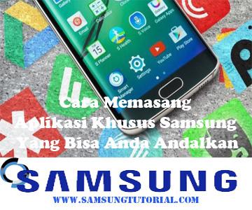 Cara Memasang Aplikasi Khusus Samsung Yang Bisa Anda Andalkan
