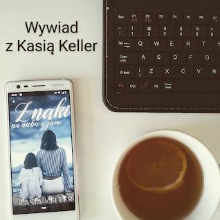 """""""Znaki na niebie i ziemi"""" - wywiad z autorką Kasią Keller"""