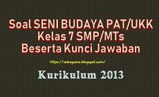 Download Soal PAT/UKK SENI BUDAYA Kelas 7 SMP/MTs K-13 Beserta Kunci Jawaban