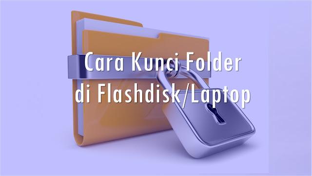 Cara Mengunci Folder di Flashdisk & Windows