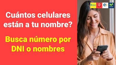 Cuantos celulares están a tu nombre. Buscar numero movil por DNI o nombre y apellido