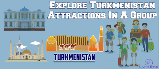 Explore Turkmenistan Attractions In A Group And Enjoy More With Additional Sense Of Security