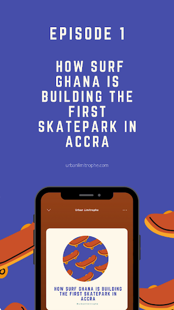 Episode 1: How Surf Ghana is Building the First Skatepark in Accra, Ghana | Urban Limitrophe Podcast | www.urbanlimitrophe.com | #podcast #Africancities #urban #cities #skateboarding
