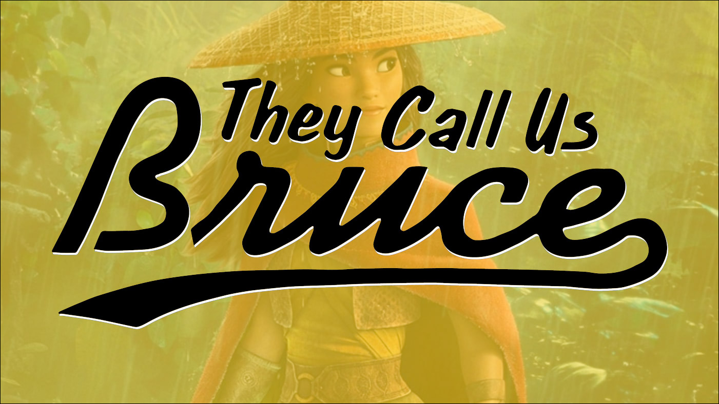 They Call Us Bruce 123: They Call Us Raya and the Last Dragon