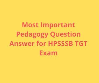 Most Important Pedagogy Question Answer for HPSSSB TGT Exam