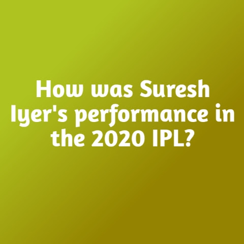 How was Suresh Iyer's performance in the 2020 IPL