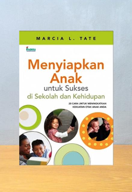 MENYIAPKAN ANAK UNTUK SUKSES DI SEKOLAH DAN KEHIDUPAN, Marcia L. Tate