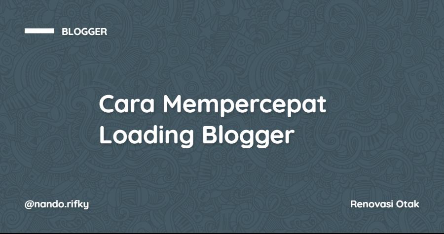 Cara Mempercepat Loading Blogger