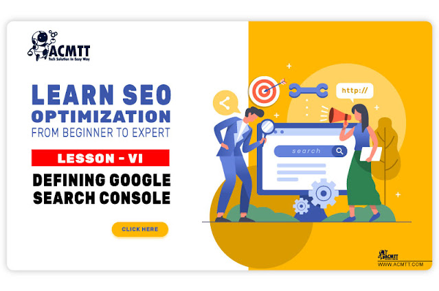 Learn SEO (From Beginner to Expert) Lesson-VI (Defining Google Search Console)