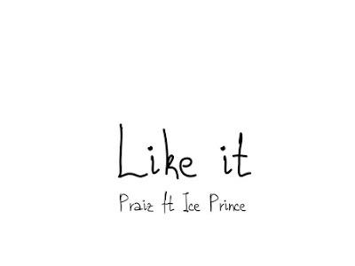 [MUSIC] Praiz ft. Ice Prince – Like It