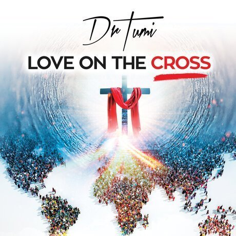 Dr Tumi 'Love On he Cross' New Album Available Now