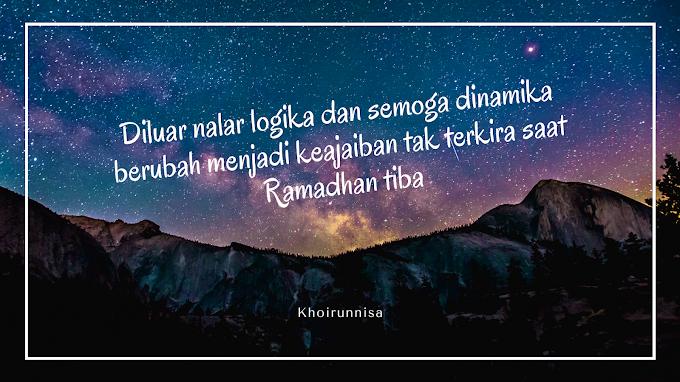 Diluar nalar logika dan semoga dinamika berubah menjadi keajaiban tak terkira saat Ramadhan tiba