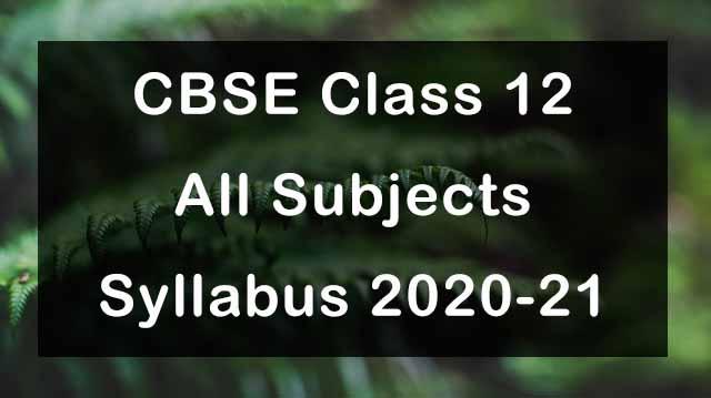 CBSE Class 12 Syllabus 2020-21 All Subjects