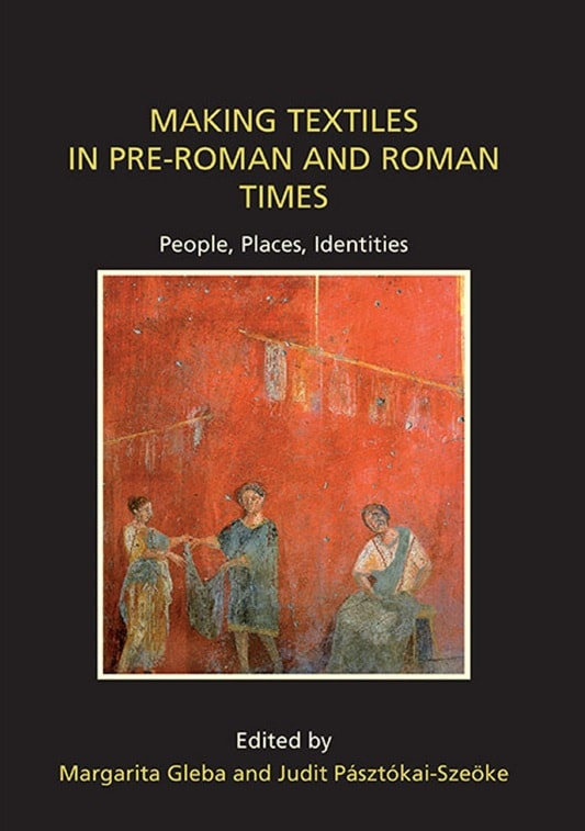 Making Textiles: In Pre-Roman and Roman Times People, Places, Identities