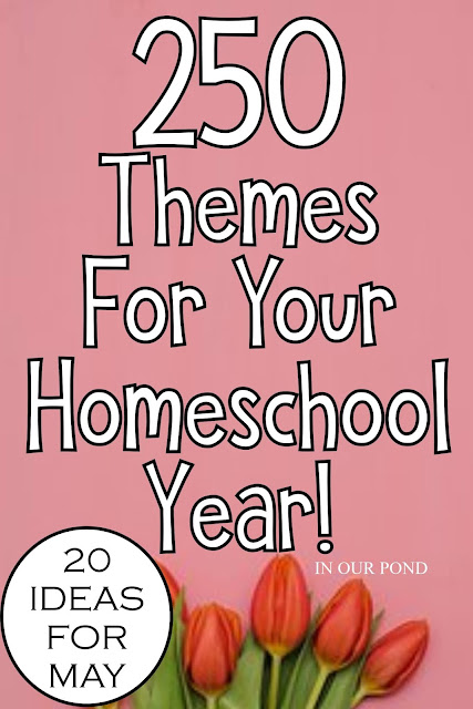20 Theme Ideas for May as part of the 250 Theme Unit Ideas for Your Entire Homeschool Year blog post // In Our Pond