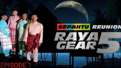 Tonton Sepahtu Reunion Raya Gear 5 Episod 1