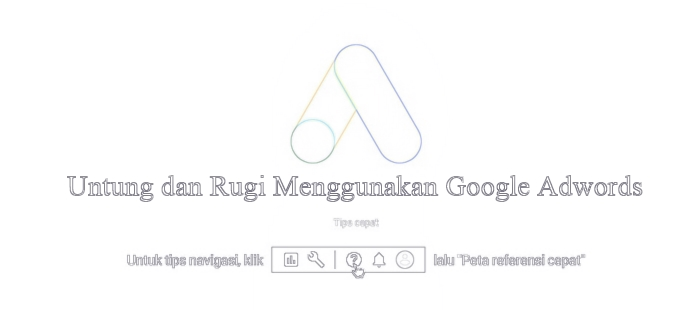 Google,Google-Adwords,Keuntungan-Google-Adwords,Kerugian-menggunakan-Adwords, Untung-dan-Rugi-Menggunakan-Google-Adwords,
