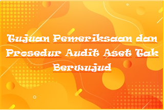 Tujuan Pemeriksaan dan Prosedur Audit Aset Tak Berwujud