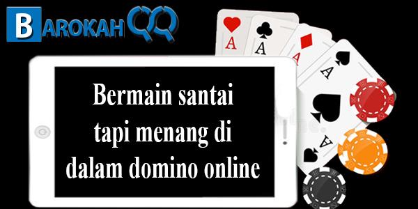 Bermain santai tapi menang di dalam domino online