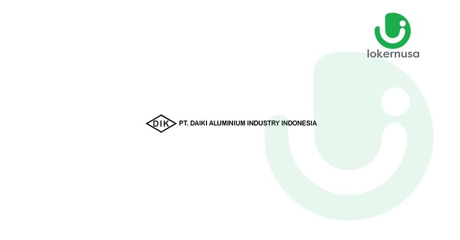 Lowongan kerja terbaru kali ini berasal dari PT. Daiki Aluminium Industry Indonesia.