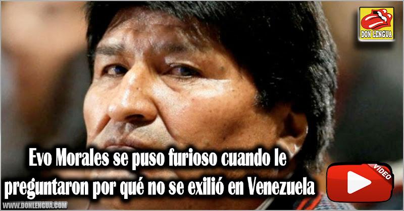 Evo Morales se puso furioso cuando le preguntaron por no exiliarse en Venezuela