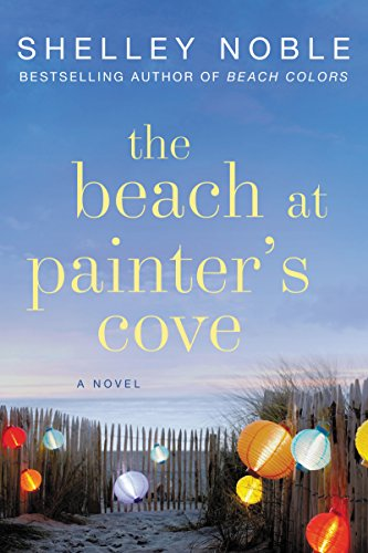 Shelley Noble, The Beach At Painter's Cove, fiction, novels, beach reads, reading, amreading, goodreads, Amazon,