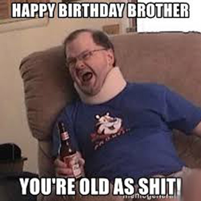 Best Funny Happy Birthday Meme For Brother