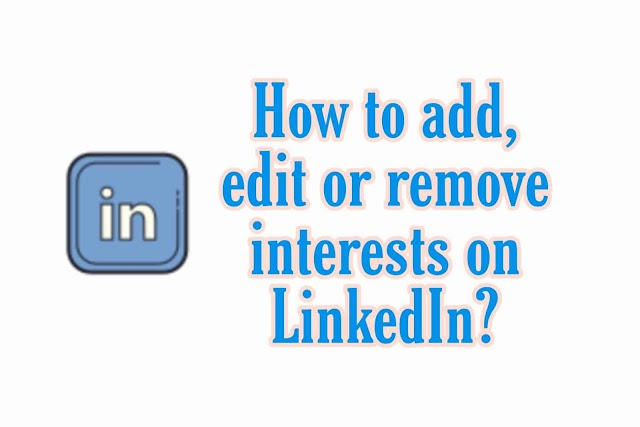 How to Add/Edit/Remove interests (With pictures) on LinkedIn - Website & Mobile app