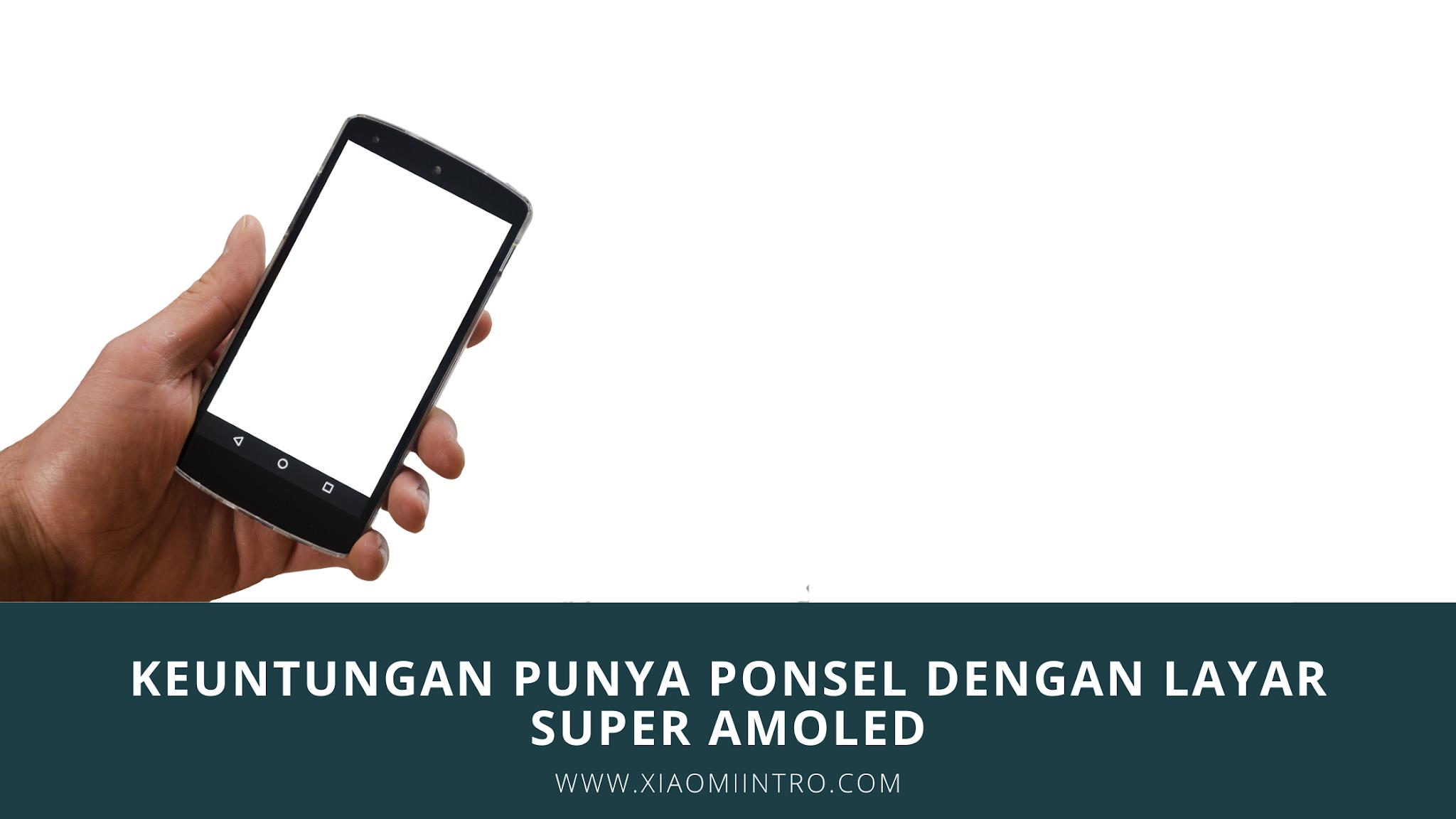 Keuntungan Punya Ponsel Dengan Layar Super Amoled