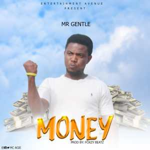 Mr Gentle – Money (Prod By Foxzy Beatz)