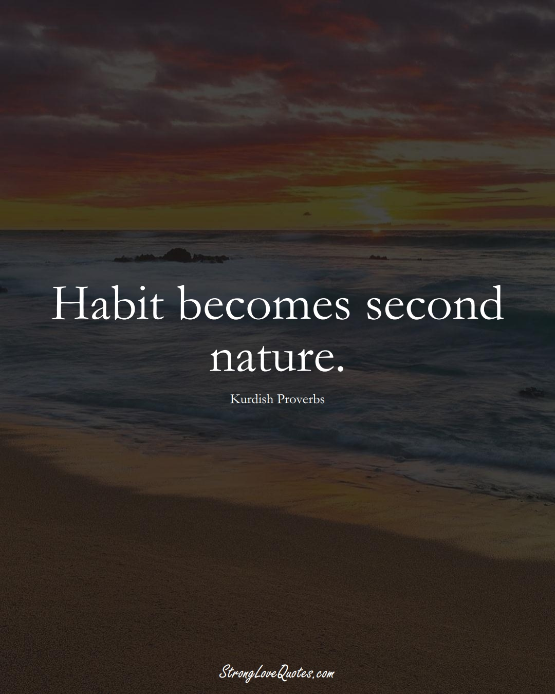 Habit becomes second nature. (Kurdish Sayings);  #aVarietyofCulturesSayings