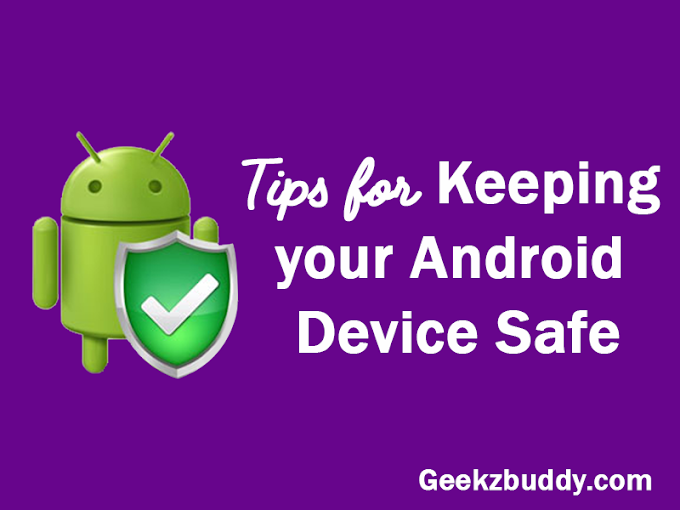 Tips for Keeping your Android Device Safe