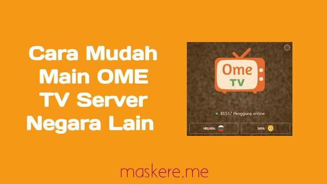 Cara main OME TV server negara lain