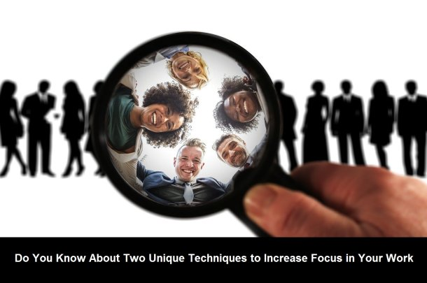 Do You Know About Two Unique Techniques to Increase Focus in Your Work