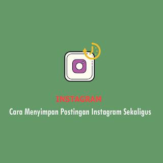 Cara Mengarsipkan Semua Postingan Instagram
