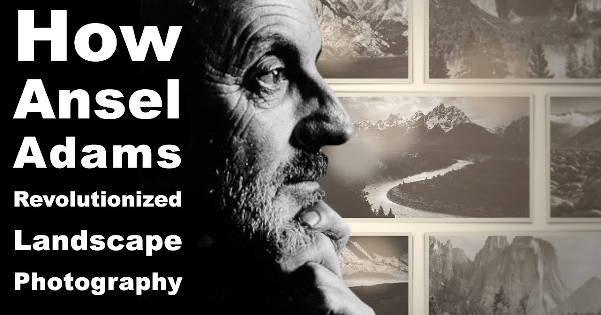 How Ansel Adams Revolutionized Landscape Photography