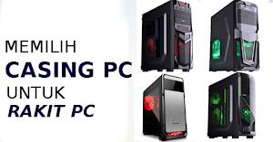 Cara Memilih Casing PC (Memilih Casing Komputer) Untuk Rakit PC