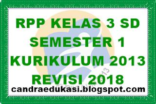 RPP SD KELAS 3 KURIKULUM 2013 SEMESTER 1 REVISI 2018