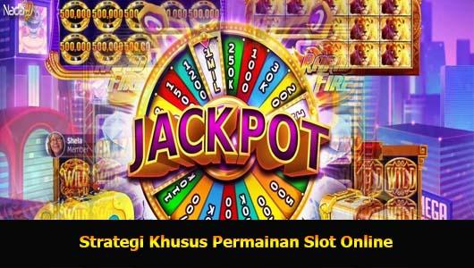 Strategi Khusus Permainan Slot Online