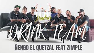 LETRA Drink Team Ñengo el Quetzal feat Zimple