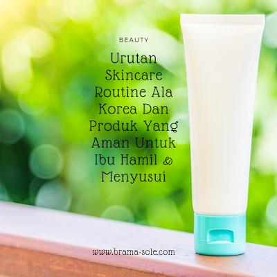 Urutan Skincare Routine Ala Korea Dan Produk Yang Aman Untuk Ibu Hamil & Menyusui : Tahap Double Cleansing & Exfoliating