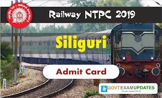 RRB NTPC Siliguri Admit Card 2019
